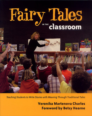 Fairy Tales in the Classroom: Teaching Students to Write Stories with Meaning Through Traditional Tales  by  Veronika Martenova Charles