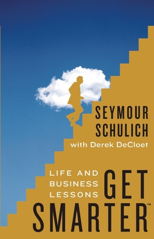 Get Smarter: Life And Business Lessons  by  Seymour Schulich