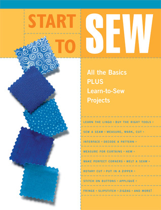 Start to Sew: All the Basics Plus Learn-to-Sew Projects Creative Publishing International