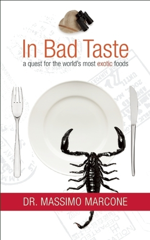 In Bad Taste: The Adventures and Science Behind Food Delicacies  by  Massimo Francesco Marcone