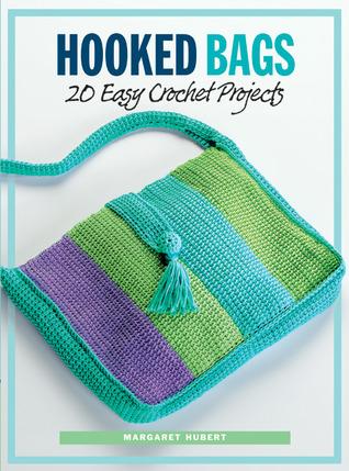 Hooked Bags: 20 Easy Crochet Projects Margaret Hubert