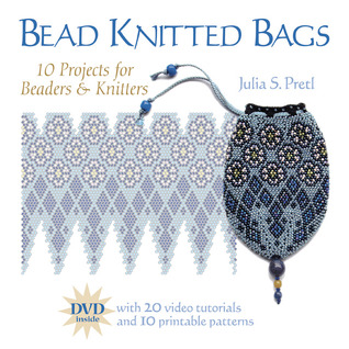 Bead Knitted Bags: 10 Projects for Beaders and Knitters  by  Julia  S. Pretl