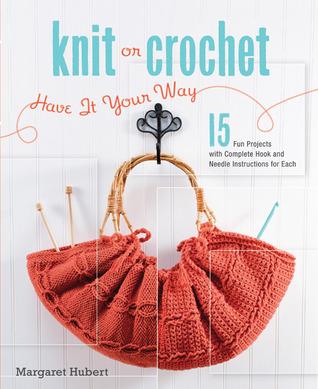 Knit or Crochet--Have it Your Way Margaret Hubert