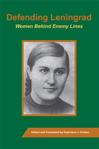 Defending Leningrad: Women Behind Enemy Lines Kazimiera J. Cottam