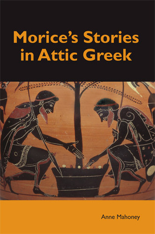 Morices Stories in Attic Greek Anne Mahoney
