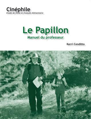 Cinéphile: Le Papillon, Manuel du professeur: Un film de Philiippe Muyl Kerri Conditto