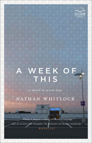 A Week of This: A Novel in Seven Days Nathan Whitlock