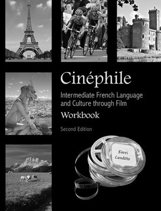 Cinéphile Workbook: Intermediate French Language and Culture through Film  by  Kerri Conditto
