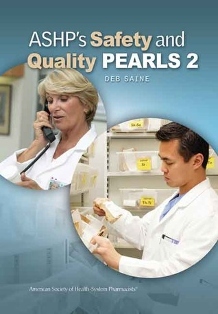 ASHPs Safety and Quality Pearls 2  by  Deborah Saine