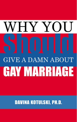 Why You Should Give A Damn About Gay Marriage Davina Kotulski