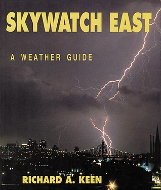 Skywatch East: A Weather Guide  by  Richard A. Keen