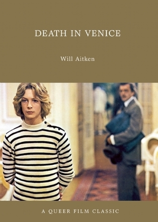 Death in Venice: A Queer Film Classic  by  Will Aitken