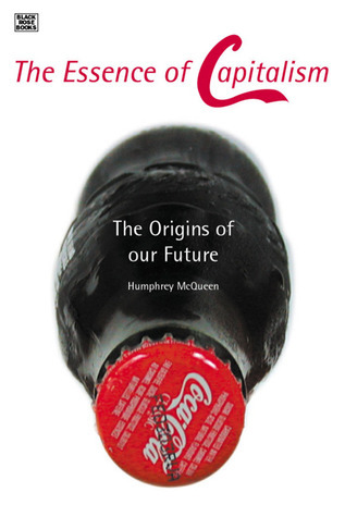 The Essence of Capitalism: The Origins of Our Future  by  Humphrey McQueen