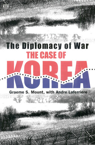 The Diplomacy of War: The Case of Korea  by  Graeme S. Mount
