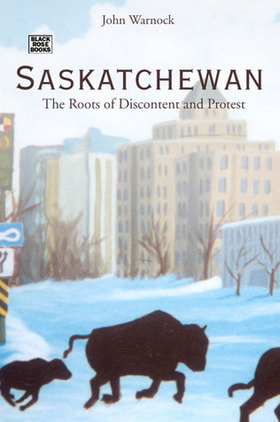 Saskatchewan: The Roots of Discontent and Protest  by  John W. Warnock