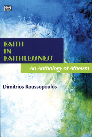 Faith in Faithlessness: An Anthology of Atheism Andrea T. Levy