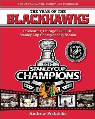 The Year of the Blackhawks: Celebrating Chicagos 2009-10 Stanley Cup Championship Season Andrew Podnieks