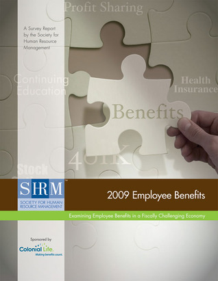 2009 Employee Benefits Survey Report: Examining Employee Benefits in a Fiscally Challenging Economy  by  Society for Human Resource Management (SHRM)