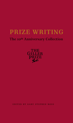 Prize Writing: The 10th Anniversary Collection  by  Gary Stephen Ross