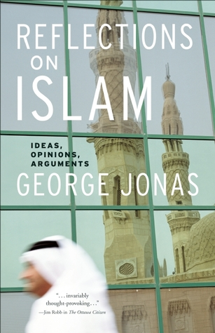 Reflections on Islam: Ideas, Opinions, Arguments  by  George Jonas