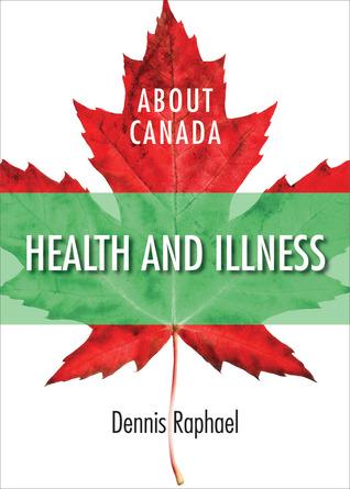 About Canada: Health & Illness  by  Dennis Raphael