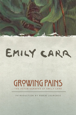 Growing Pains: The Autobiography of Emily Carr  by  Emily Carr