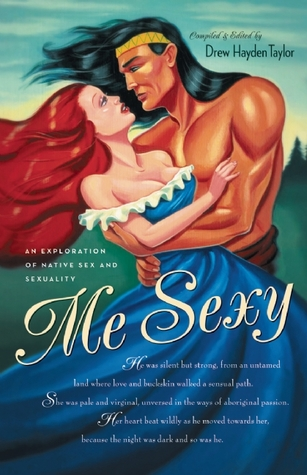Me Sexy: An Exploration of Native Sex and Sexuality  by  Drew Hayden Taylor