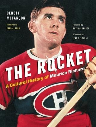 The Rocket: A Cultural History of Maurice Richard Benoît Melançon