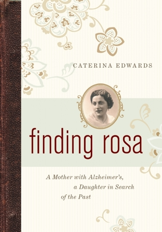 Finding Rosa: A Mother with Alzheimer's, a Daughter in Search of the Past  by  Caterina Edwards