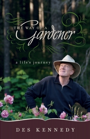 The Way of a Gardener: A Lifes Journey Des Kennedy
