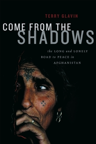 Come from the Shadows: The Long and Lonely Struggle for Peace in Afghanistan  by  Terry Glavin
