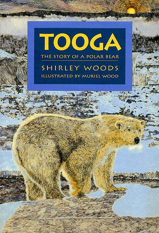 Tooga: The Story of a Polar Bear Shirley E. Woods