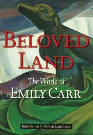 Beloved Land: The World of Emily Carr  by  Robin Laurence