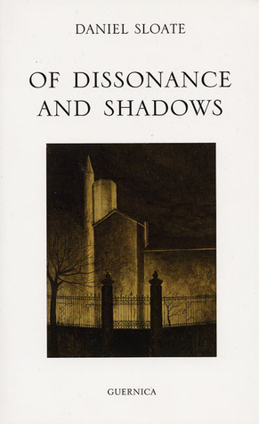 Of Dissonance and Shadows: Collected Poems Daniel Sloate