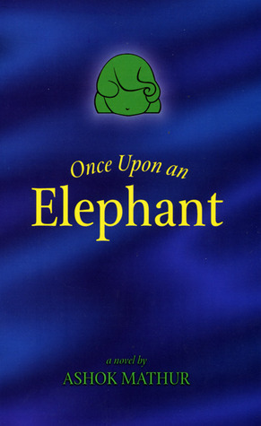 Once Upon an Elephant  by  Ashok Mathur