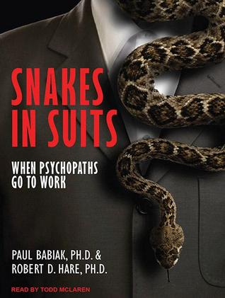 Snakes in Suits: When Psychopaths Go To Work  by  Paul Babiak