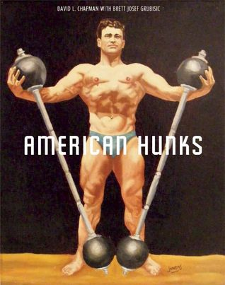 American Hunks: The Muscular Male Body in Popular Culture, 1860-1970  by  David L. Chapman