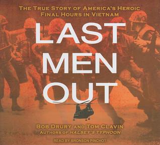 Last Men Out: The True Story of Americas Heroic Final Hours in Vietnam Bob Drury