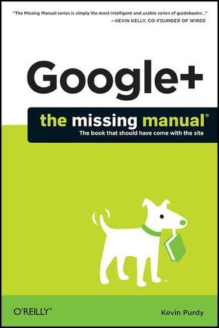 Google+: The Missing Manual Kevin Purdy