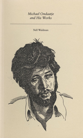 Michael Ondaatje: and His Works  by  Nell Waldman