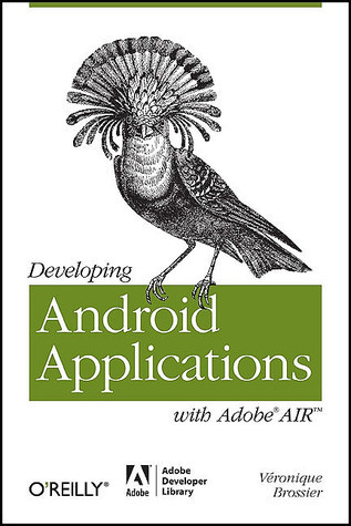 Developing Android Applications with Adobe AIR Veronique Brossier