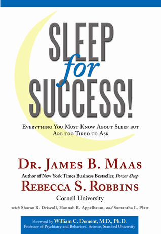 Sleep for Success: Everything You Must Know about Sleep but Are Too Tired to Ask  by  James B. Maas