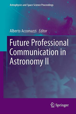 Future Professional Communication In Astronomy Ii Alberto Accomazzi