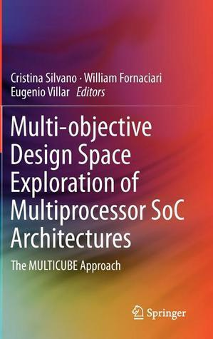 Multi Objective Design Space Exploration Of Multiprocessor So C Architectures: The Multicube Approach Cristina Silvano