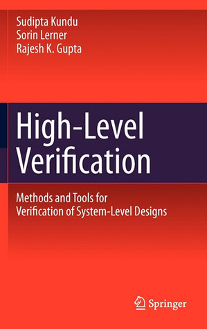 High-Level Verification: Methods and Tools for Verification of System-Level Designs Sorin Lerner