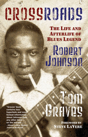 Crossroads: The Life and Afterlife of Blues Legend Robert Johnson Tom   Graves