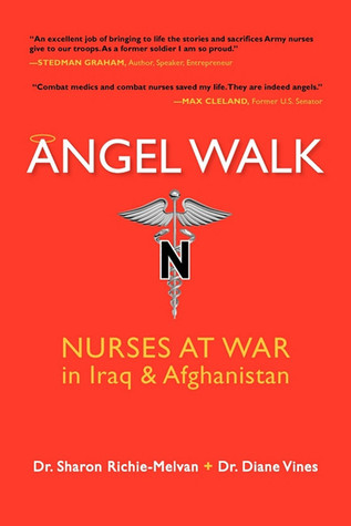 Angel Walk: Nurses at War in Iraq and Afghanistan  by  Sharon Richie-Melvan