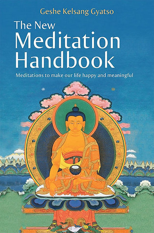 The New Meditation Handbook: Meditations to Make Our Life Happy and Meaningful Kelsang Gyatso