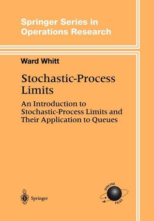 Stochastic Process Limits: An Introduction To Stochastic Process Limits And Their Application To Queues (Springer Series In Operations Research And Financial Engineering) Ward Whitt