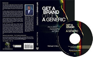 Get a Brand or Die a Generic: How to achieve Exponential Personal and Professional Success  by  Michael D. Brown